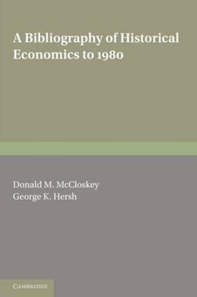 A Bibliography of Historical Economics to 1980 - Donald N. McCloskey