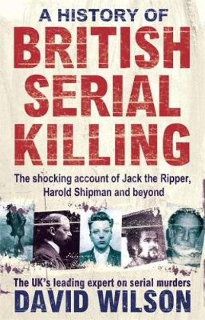 A History Of British Serial Killing - David Wilson