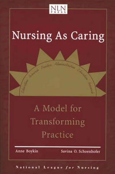 Nursing As Caring: A Model For Transforming Practice - Anne Boykin