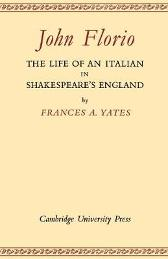 John Florio: The Life of an Italian in Shakespeare's England - Frances A. Yates