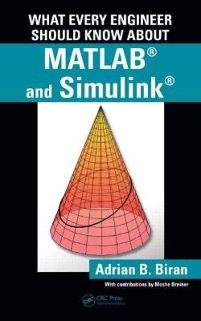What Every Engineer Should Know about MATLAB (R) and Simulink (R) - Adrian B. Biran