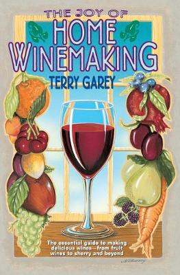 The Joy of Home Wine Making - Terry A. Garey