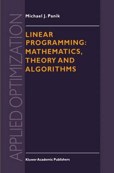 Linear Programming: Mathematics, Theory and Algorithms - M.J. Panik