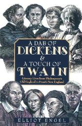 A Dab of Dickens and A Touch of Twain: Literary Lives from Shakespeare's Old England to Frost's New England - Elliot Engel