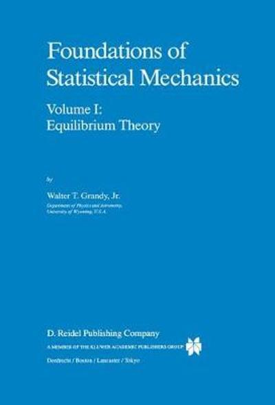 Foundations of Statistical Mechanics - Walter T. Grandy, Jr.