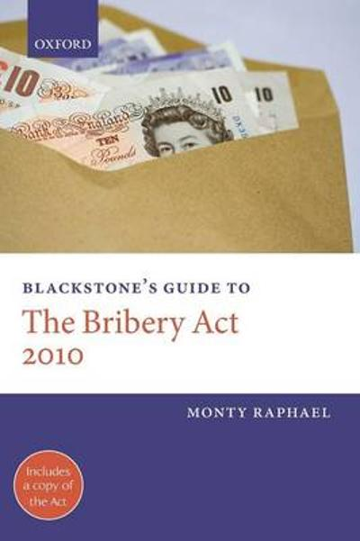 Blackstone's Guide to the Bribery Act 2010 - Monty Raphael