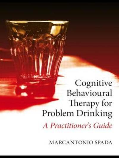 Cognitive Behavioural Therapy for Problem Drinking - Marcantonio Spada