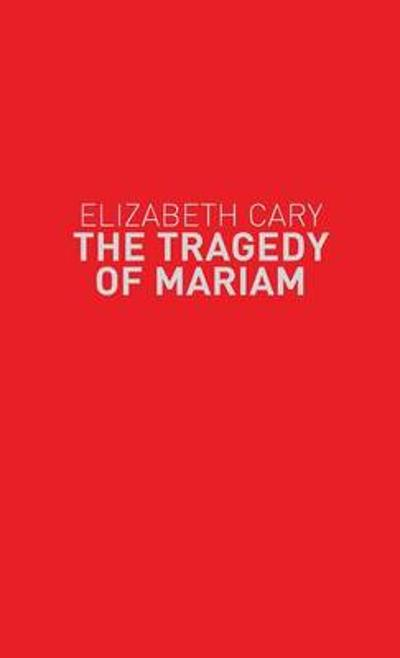 The Tragedy of Mariam - Elizabeth Cary
