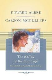 The Ballad of the Sad Cafe - Edward Albee Carson McCullers