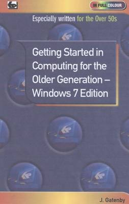Getting Started in Computing for the Older Generation - Windows 7 Edition - Jim Gatenby