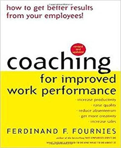 Coaching for Improved Work Performance, Revised Edition - Ferdinand Fournies