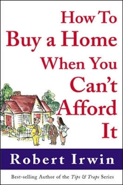 How to Buy a Home When You Can't Afford It - Robert Irwin