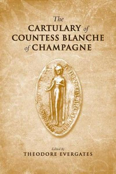 The Cartulary of Countess Blanche of Champagne - Theodore Evergates