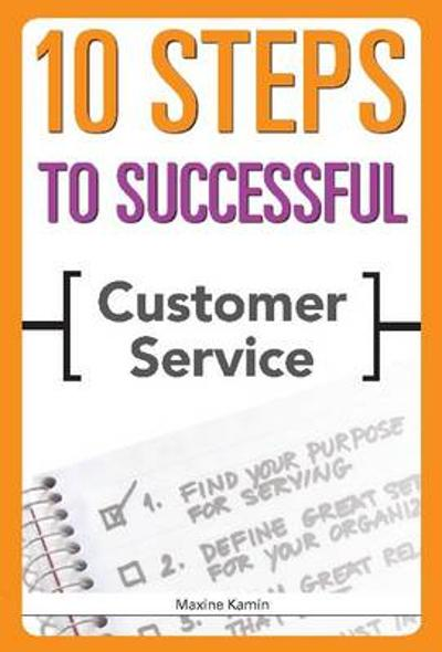 10 Steps to Successful Customer Service - Maxine Kamin