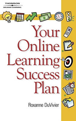 Your Online Learning Success Plan - Roxanne L Duvivier