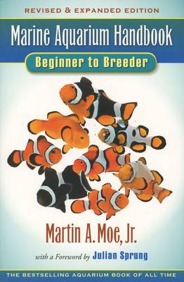 Marine Aquarium Handbook Beginner to Breeder - Martin A. Moe