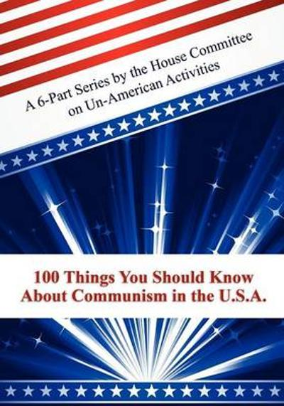 100 Things You Should Know about Communism in the U.S.A. - Committee on Un-American Activities
