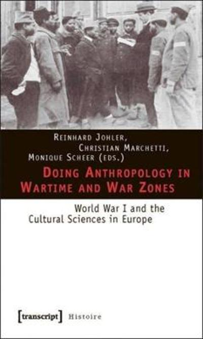 Doing Anthropology in Wartime and War Zones - World War I and the Cultural Sciences in Europe - Reinhard Johler