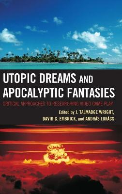 Utopic Dreams and Apocalyptic Fantasies - J. Talmadge Wright