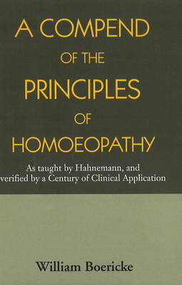 Compend of the Principles Homoeopathy - Dr. William Boericke