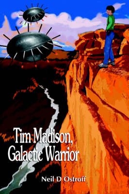Tim Madison, Galactic Warrior - Neil D. Ostroff