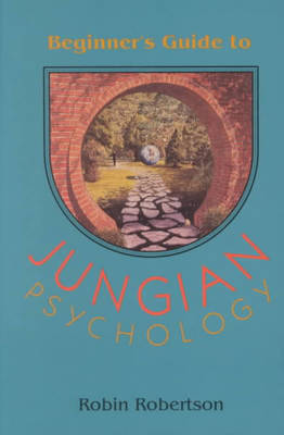 The Beginner's Guide to Jungian Psychology - Robin Robertson