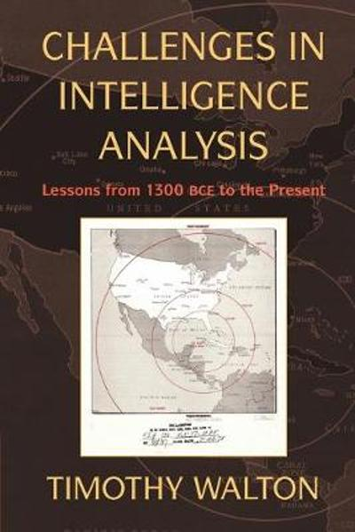 Challenges in Intelligence Analysis - Timothy R. Walton