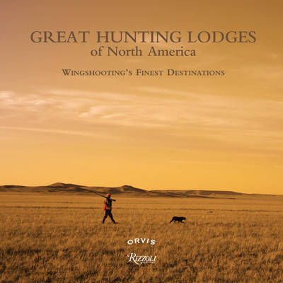 Great Hunting Lodges of North America - Paul Ferson
