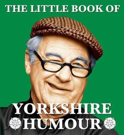 The Little Book of Yorkshire Humour - Mark Whitley