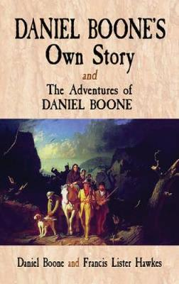 Daniel Boone's Own Story: AND The Adventures of Daniel Boone -