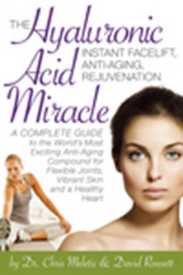 The Hyaluronic Acid Miracle - Chris D. Meletis