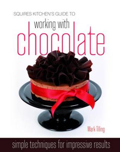 Squires Kitchen's Guide to Working with Chocolate - Mark Tilling