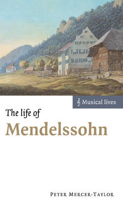 The Life of Mendelssohn - Peter Mercer-Taylor