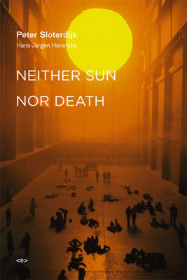 Neither Sun Nor Death - Peter Sloterdijk