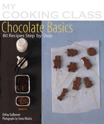 My Cooking Class Chocolate Basics - Orathay Guillamont