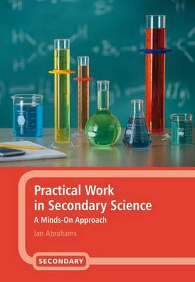 Practical Work in Secondary Science - Ian Abrahams