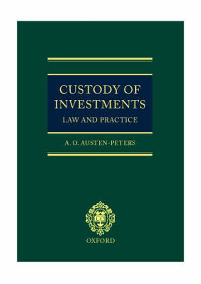 Custody of Investments: Law and Practice - A. O. Austen-Peters