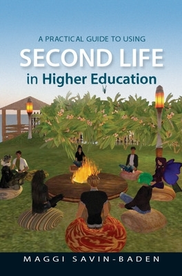 A Practical Guide to Using Second Life in Higher Education - Maggi Savin-Baden