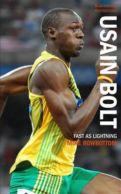 Usain Bolt: Fast as Lightning - Mike Rowbottom