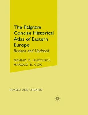 The Palgrave Concise Historical Atlas of Eastern Europe - Dennis P. Hupchick