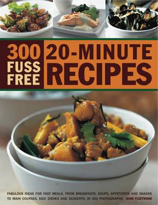 300 Fuss Free 20-minute Recipes - Jenni Fleetwood