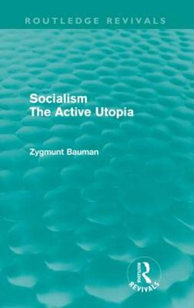 Socialism the Active Utopia - Zygmunt Bauman