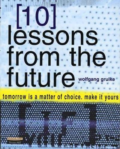 10 Lessons From The Future - Wolfgang Grulke