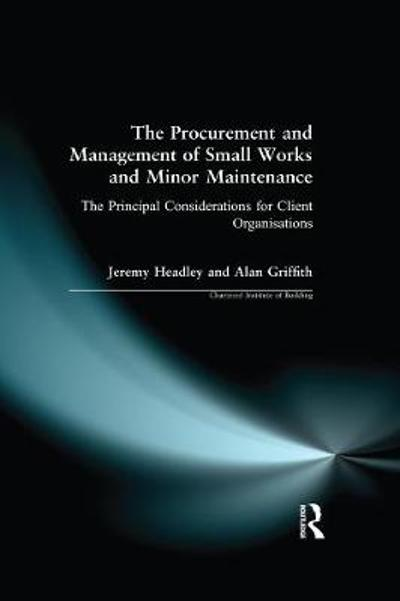 The Procurement and Management of Small Works and Minor Maintenance - Jeremy Headley