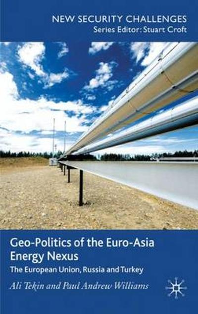 Geo-Politics of the Euro-Asia Energy Nexus - A. Tekin