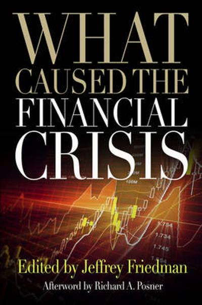 What Caused the Financial Crisis - Jeffrey Friedman