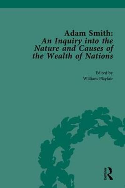 Adam Smith: An Inquiry into the Nature and Causes of the Wealth of Nations - Adam Smith