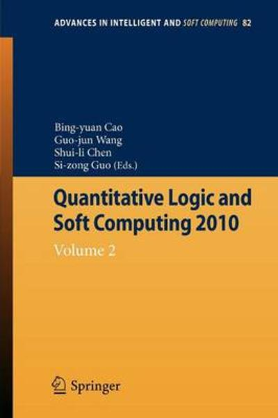 Quantitative Logic and Soft Computing - Bing-Yuan Cao