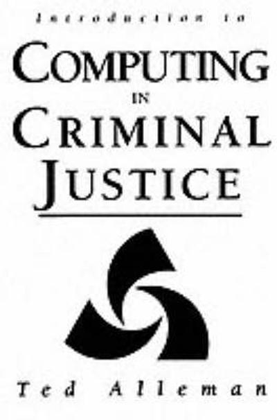 Introduction to Computing in Criminal Justice - Ted Alleman