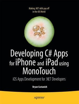 Developing C# Apps for iPhone and iPad Using MonoTouch: IOS Apps Development for .NET Developers - 